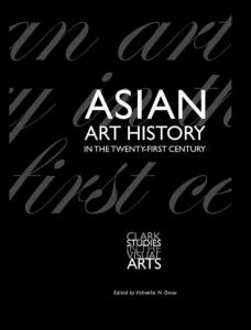 Asian Art History in the Twenty-first Century - Desai